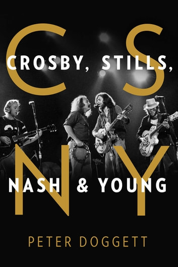 CSNY - Crosby, Stills, Nash and Young ebook by Peter Doggett