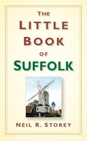 The Little Book of Suffolk ebook by Neil R Storey