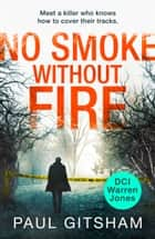No Smoke Without Fire (DCI Warren Jones, Book 2) ebook by Paul Gitsham