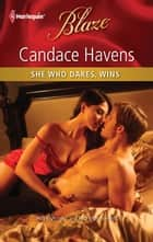 She Who Dares, Wins ebook by Candace Havens