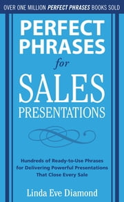 Perfect Phrases for Sales Presentations: Hundreds of Ready-to-Use Phrases for Delivering Powerful Presentations That Close Every Sale ebook by Linda Eve Diamond