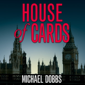 House of Cards (House of Cards Trilogy, Book 1) audiobook by Michael Dobbs