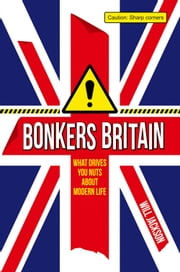 Bonkers Britain - What Drives You Nuts About Modern Life ebook by Will Jackson