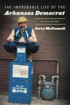 The Improbable Life of the Arkansas Democrat ebook by Jerry McConnell
