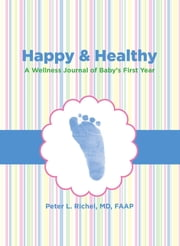 Happy & Healthy - A Wellness Journal of Baby's First Year ebook by Peter Richel