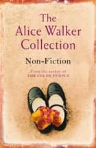 The Alice Walker Collection - Non-Fiction ebook by Alice Walker