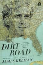 Dirt Road - A Novel ebook by James Kelman