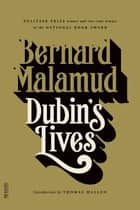 Dubin's Lives - A Novel ebook by Bernard Malamud, Thomas Mallon
