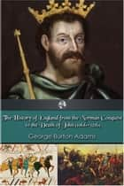 The History of England 1066-1216 ebook by George Burton Adams