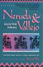 Neruda and Vallejo - Selected Poems ebook by Robert Bly