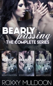 Bearly Passing: The Complete Series - Bearly Passing, #5 ebook by Roxxy Muldoon