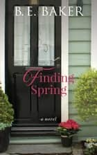 Finding Spring ebook by B. E. Baker