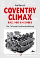 Coventry Climax Racing Engines ebook by Des Hammill