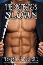 Sloan (The Protectors Series) Book #9 ebook by Teresa Gabelman