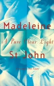 A Pure Clear Light ebook by Madeleine St. John