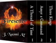 Firesetter: Three Volume Box Set (Books 1 - 3) ebook by J. Naomi Ay