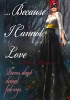 Because I Cannot Love: Poems about Denied Feelings ebook by Daniel Marques