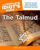 The Complete Idiot's Guide to the Talmud ebook by Rabbi Aaron Parry