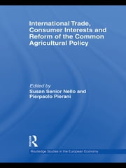 International Trade, Consumer Interests and Reform of the Common Agricultural Policy ebook by Susan Mary Senior Nello,Pierpaolo Pierani