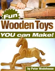 Fun Wooden Toys You Can Make! ebook by Peter Wodehouse