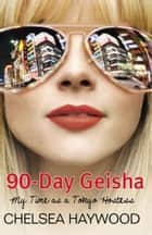 90-Day Geisha - My Time as a Tokyo Hostess ebook by Chelsea Haywood