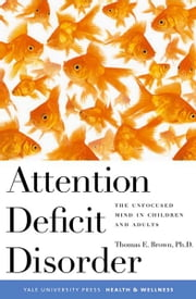Attention Deficit Disorder: The Unfocused Mind in Children and Adults ebook by Thomas Brown, Ph.D.