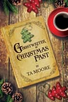Ghostwriter of Christmas Past ebook by TA Moore