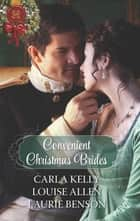 Convenient Christmas Brides - The Captain's Christmas Journey\The Viscount's Yuletide Betrothal\One Night Under the Mistletoe ebook by Carla Kelly, Louise Allen, Laurie Benson