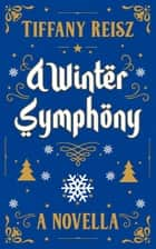 A Winter Symphony: A Christmas Novella ebook by Tiffany Reisz