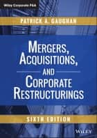 Mergers, Acquisitions, and Corporate Restructurings ebook by Patrick A. Gaughan