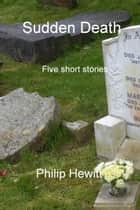 Sudden Death ebook by Philip Hewitt