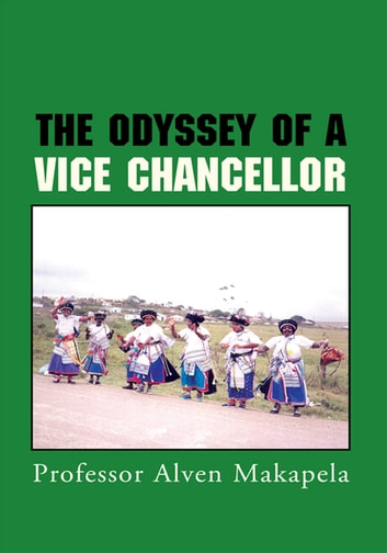 The Odyssey of a Vice Chancellor ebook by Professor Alven Makapela