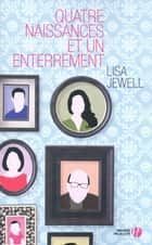 Quatre naissances et un enterrement ebook by Lisa JEWELL, Catherine BERTHET