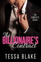 The Billionaire's Contract - The Complete Serial ebook by Tessa Blake