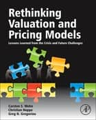 Rethinking Valuation and Pricing Models ebook by Carsten Wehn,Christian Hoppe,Greg N. Gregoriou