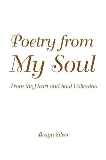 Poetry from My Soul - From the Heart and Soul Collection ebook by Braya Silver