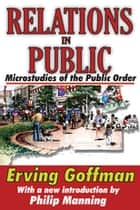 Relations in Public - Microstudies of the Public Order ebook by Donald Davidson