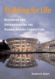 Building for Life - Designing and Understanding the Human-Nature Connection ebook by Stephen R. Kellert