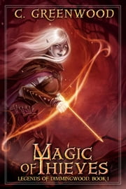 Magic of Thieves: Legends of Dimmingwood, Book 1 ebook by C. Greenwood