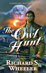 The Owl Hunt - A Barnaby Skye Novel ebook by Richard S. Wheeler