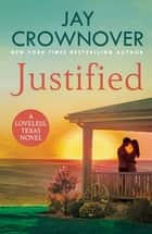 Justified - A sultry, enemy-to-lovers romance that will leave you desperate for more! ebook by Jay Crownover