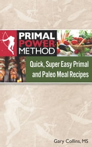 Primal Power Method Meal Guide - Quick, Super Easy Primal and Paleo Meal Recipes ebook by Gary Collins, MS