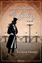 Lo straordinario Mr. Gallowy ebook by Viviana Giorgi