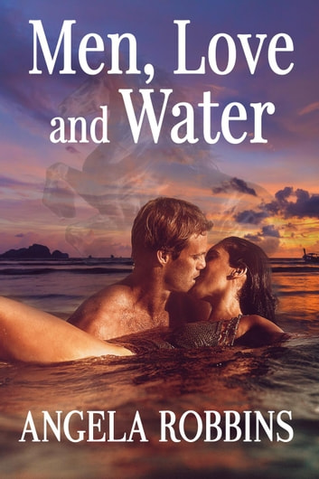 Men, Love and Water ebook by Angela Robbins
