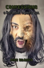 Confessions - A Lion's Roar. A Poet's War. ebook by Mike Bhangu