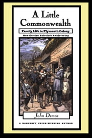 A Little Commonwealth : Family Life in Plymouth Colony ebook by John Demos