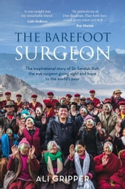 The Barefoot Surgeon - The inspirational story of Dr Sanduk Ruit, the eye surgeon giving sight and hope to the world's poor ebook by Ali Gripper