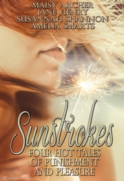 Sunstrokes - Four Hot Tales of Punishment and Pleasure ebook by Maisy Archer, Jane Henry, Susannah Shannon,...