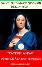 Traité de la vraie dévotion à la sainte Vierge Marie ebook by Louis-Marie Grignion De Monfort