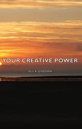 Your Creative Power ebook by Alex Osborn